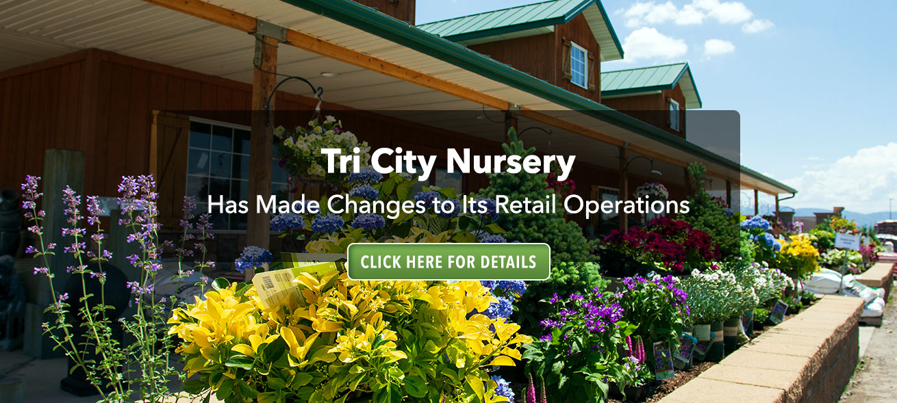Tri City Nursery has made changes to its Retail Operations